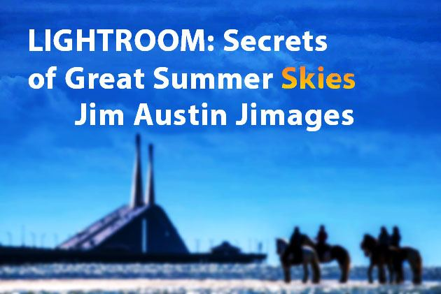 Lightroom Secrets of Great Summer Skies Apogee Photo Magazine Jim Austin