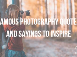 Famous Photography Quotes And Sayings To Inspire