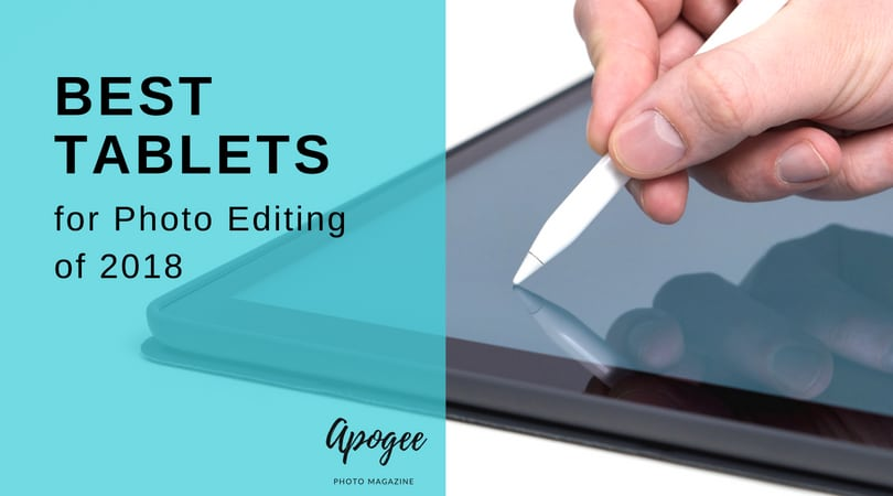 Best Tablet for Photo Editing | Apogee Photo Magazine