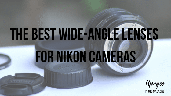The Best Wide-Angle Lens for Nikon | Apogee Photo Magazine