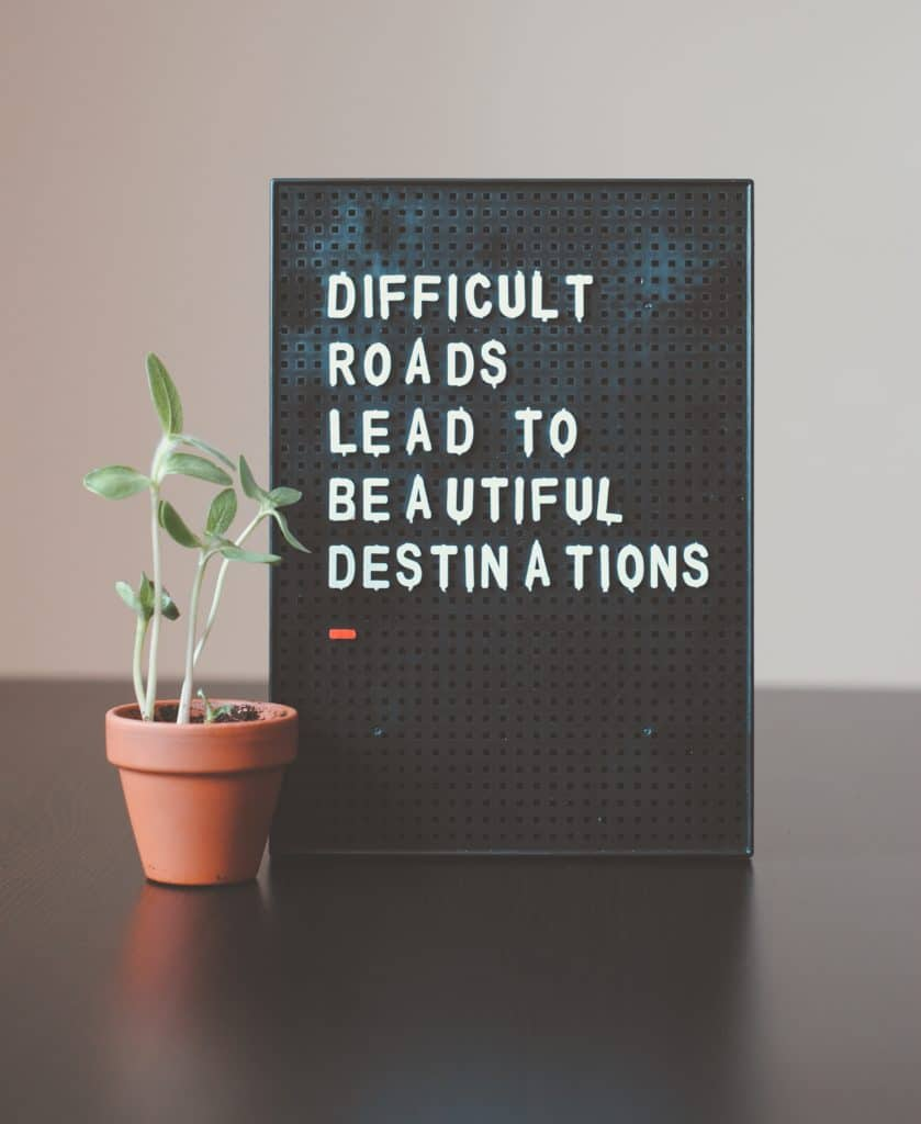 difficult roads lead to beautiful destinations inspirational quote